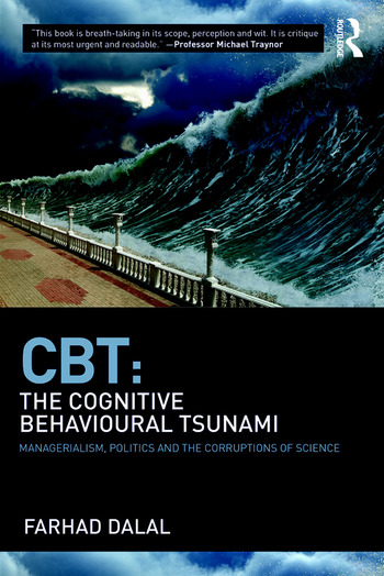 CBT: The Cognitive Behavioural Tsunami Managerialism, Politics and the Corruptions of Science book cover