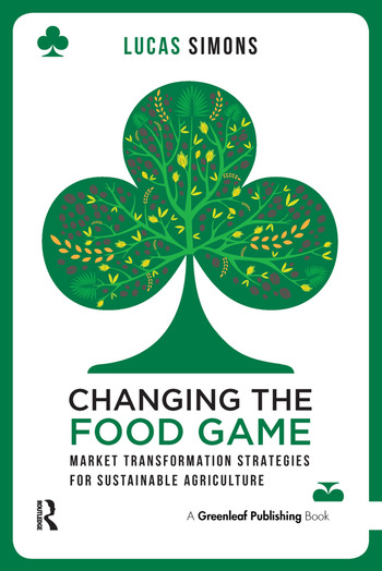 Changing the Food Game Market Transformation Strategies for Sustainable Agriculture book cover