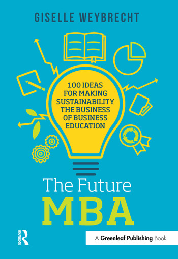 The Future MBA 100 Ideas for Making Sustainability the Business of Business Education book cover