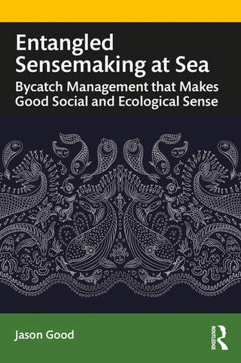 Entangled Sensemaking at Sea Bycatch Management That Makes Good Social and Ecological Sense book cover