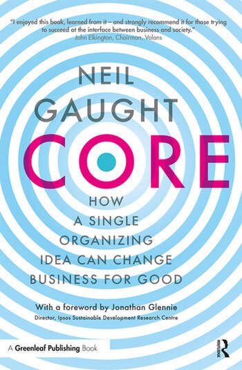 CORE How a Single Organizing Idea can Change Business for Good book cover