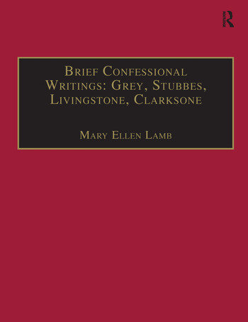 Brief Confessional Writings: Grey, Stubbes, Livingstone, Clarksone Printed Writings 1500–1640: Series I, Part Two, Volume 2 book cover