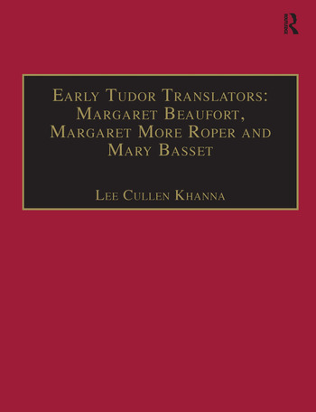 Early Tudor Translators: Margaret Beaufort, Margaret More Roper and Mary Basset Printed Writings 1500–1640: Series I, Part Two, Volume 4 book cover