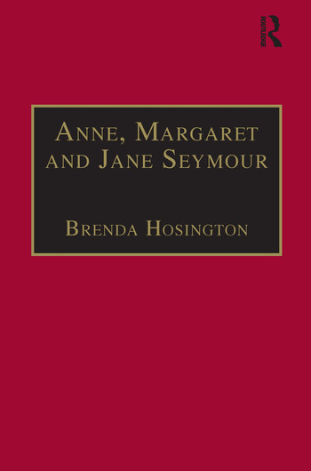 Anne, Margaret and Jane Seymour Printed Writings 1500–1640: Series I, Part Two, Volume 6 book cover