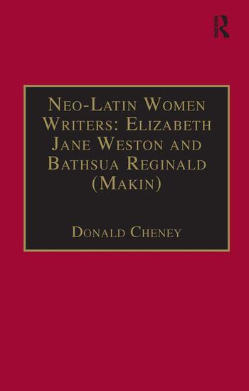 Neo-Latin Women Writers: Elizabeth Jane Weston and Bathsua Reginald (Makin) Printed Writings 1500–1640: Series I, Part Two, Volume 7 book cover