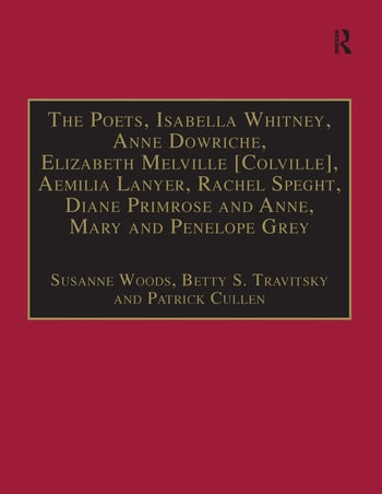 The Poets, Isabella Whitney, Anne Dowriche, Elizabeth Melville [Colville], Aemilia Lanyer, Rachel Speght, Diane Primrose and Anne, Mary and Penelope Grey Printed Writings 1500–1640: Series I, Part Two, Volume 10 book cover