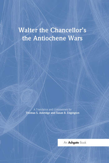 Walter the Chancellor's The Antiochene Wars A Translation and Commentary book cover