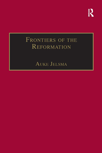 Frontiers of the Reformation Dissidence and Orthodoxy in Sixteenth-Century Europe book cover