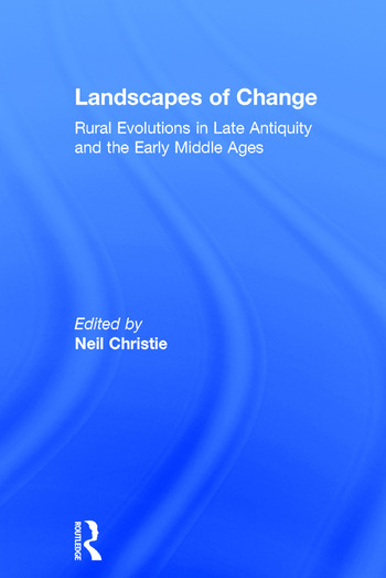 Landscapes of Change Rural Evolutions in Late Antiquity and the Early Middle Ages book cover