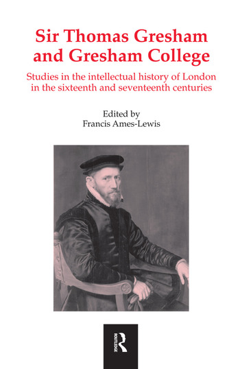Sir Thomas Gresham and Gresham College Studies in the Intellectual History of London in the Sixteenth and Seventeenth Centuries book cover