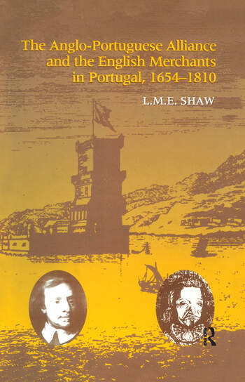The Anglo-Portuguese Alliance and the English Merchants in Portugal 1654–1810 book cover