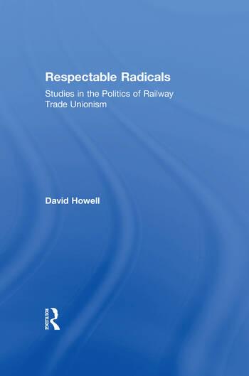 Respectable Radicals Studies in the Politics of Railway Trade Unionism book cover