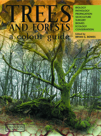 Trees & Forests, A Colour Guide Biology, Pathology, Propagation, Silviculture, Surgery, Biomes, Ecology, and Conservation book cover