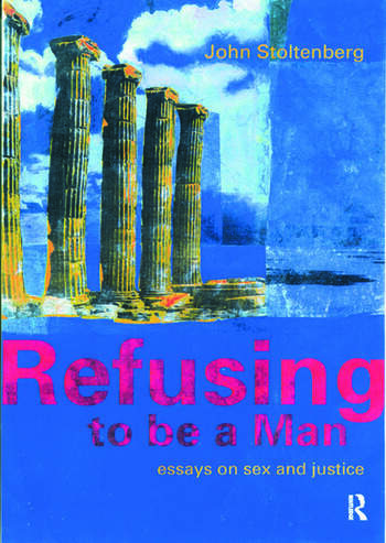 Refusing to be a Man Essays on Social Justice book cover
