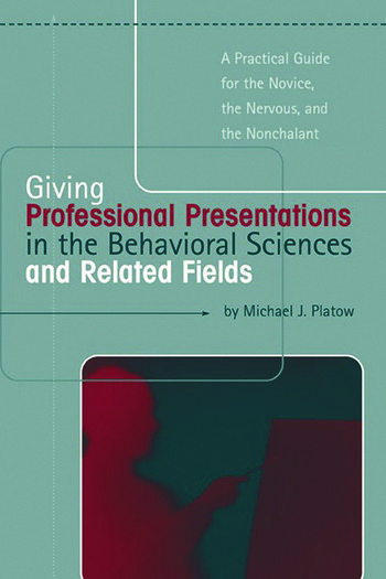 Giving Professional Presentations in the Behavioral Sciences and Related Fields A Practical Guide for Novice, the Nervous and the Nonchalant book cover