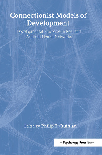 Connectionist Models of Development Developmental Processes in Real and Artificial Neural Networks book cover
