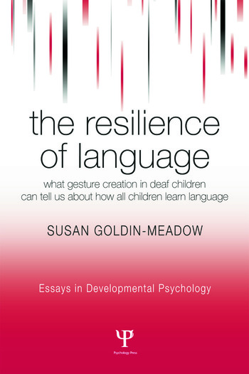 The Resilience of Language What Gesture Creation in Deaf Children Can Tell Us About How All Children Learn Language book cover