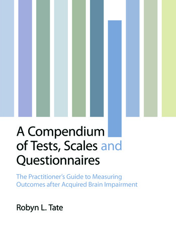 A Compendium of Tests, Scales and Questionnaires The Practitioner's Guide to Measuring Outcomes after Acquired Brain Impairment book cover