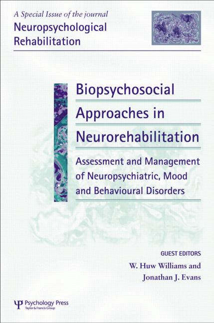 Biopsychosocial Approaches to Neurorehabilitation Assessment and Management of Neuropsychiatric Mood and Behavioural Disorders A Special Issue of Neuropsychological Rehabilitation book cover