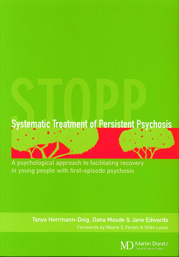 Systematic Treatment of Persistent Psychosis (STOPP) A Psychological Approach to Facilitating Recovery in Young People with First-Episode Psychosis book cover