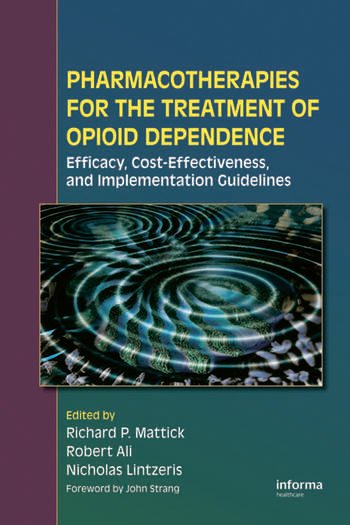 Pharmacotherapies for the Treatment of Opioid Dependence Efficacy, Cost-Effectiveness and Implementation Guidelines book cover