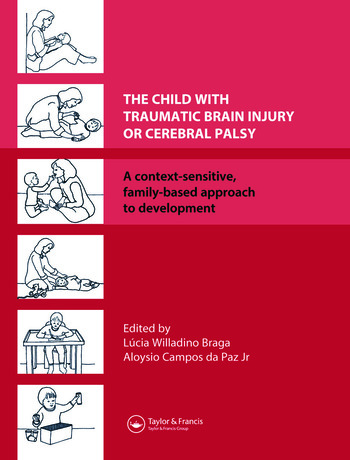 The Child with Traumatic Brain Injury or Cerebral Palsy A Context-Sensitive, Family-Based Approach to Development book cover