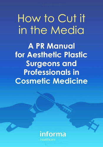 How to Cut it in the Media A PR Manual for Aesthetic Plastic Surgeons and Professionals in Cosmetic Medicine book cover