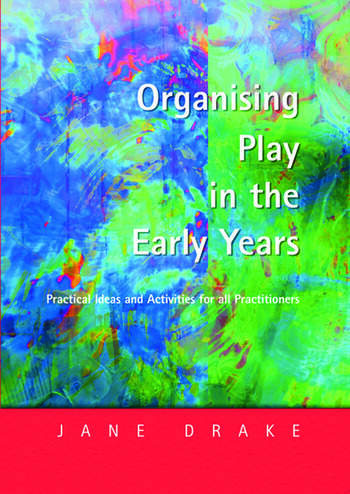 Organising Play in the Early Years Practical Ideas for Teachers and Assistants book cover