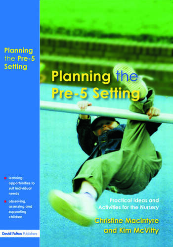 Planning the Pre-5 Setting Practical Ideas and Activities for the Nursery book cover