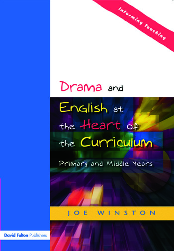 Drama and English at the Heart of the Curriculum Primary and Middle Years book cover