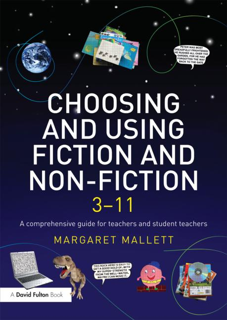Choosing and Using Fiction and Non-Fiction 3-11 A Comprehensive Guide for Teachers and Student Teachers book cover