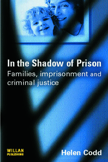 In the Shadow of Prison Families, Imprisonment and Criminal Justice book cover
