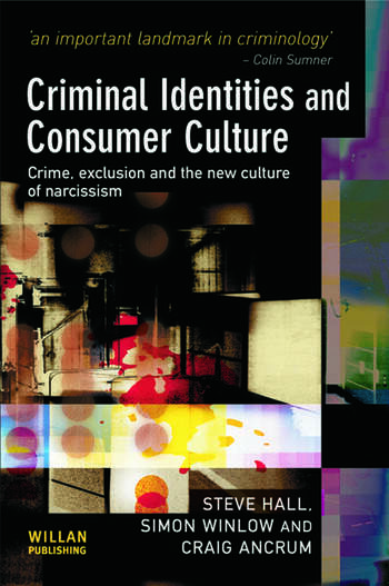 Criminal Identities and Consumer Culture Crime, Exclusion and the New Culture of Narcissm book cover