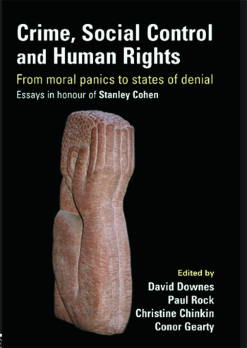 Crime, Social Control and Human Rights From Moral Panics to States of Denial, Essays in Honour of Stanley Cohen book cover