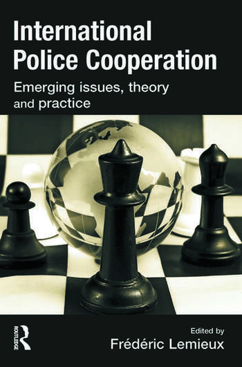 International Police Cooperation Emerging Issues, Theory and Practice book cover