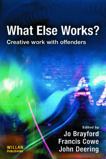 What Else Works? Creative Work with Offenders book cover