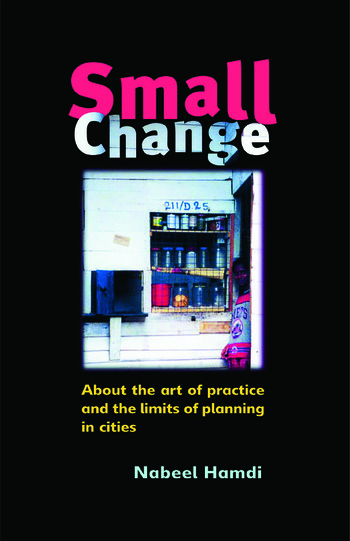 Small Change About the Art of Practice and the Limits of Planning in Cities book cover