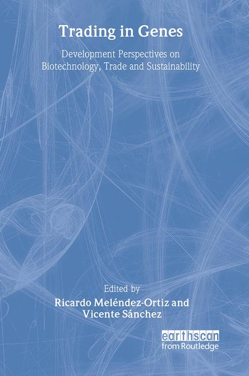 Trading in Genes Development Perspectives on Biotechnology, Trade and Sustainability book cover