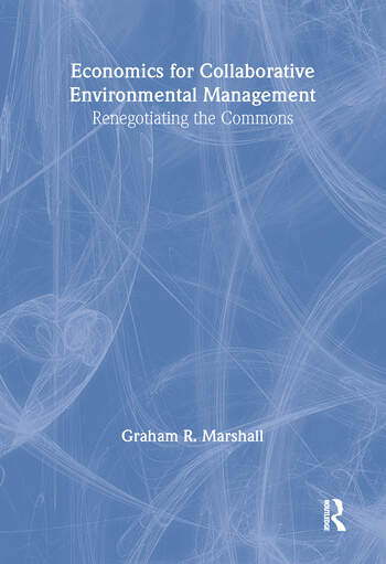 Economics for Collaborative Environmental Management Renegotiating the Commons book cover