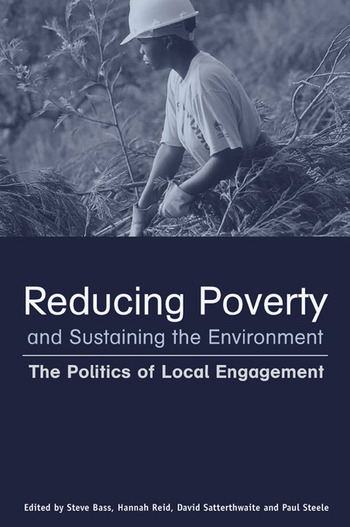 Reducing Poverty and Sustaining the Environment The Politics of Local Engagement book cover