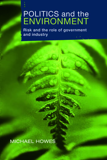Politics and the Environment Risk and the Role of Government and Industry book cover