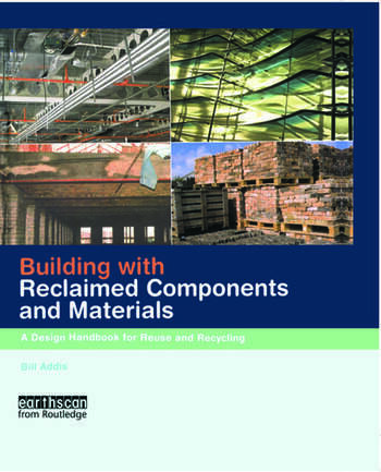 Building with Reclaimed Components and Materials A Design Handbook for Reuse and Recycling book cover