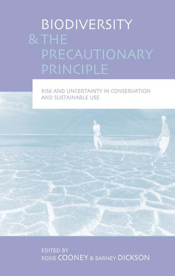 Biodiversity and the Precautionary Principle Risk, Uncertainty and Practice in Conservation and Sustainable Use book cover