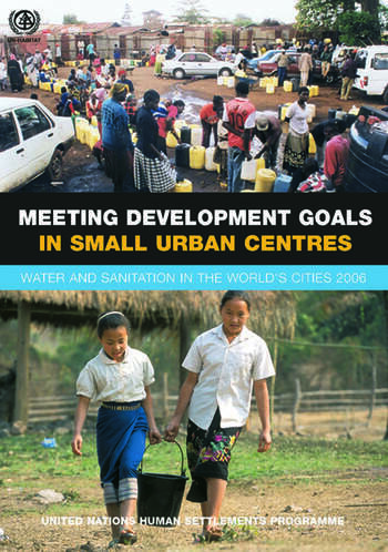 Meeting Development Goals in Small Urban Centres Water and Sanitation in the Worlds Cities 2006 book cover