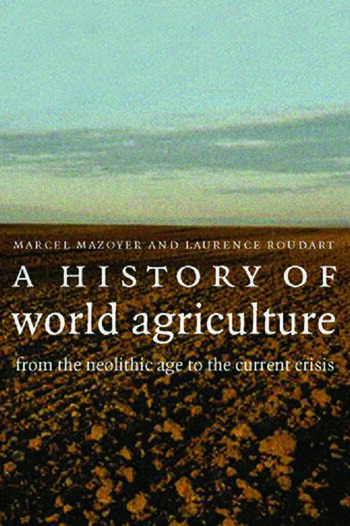 A History of World Agriculture From the Neolithic Age to the Current Crisis book cover