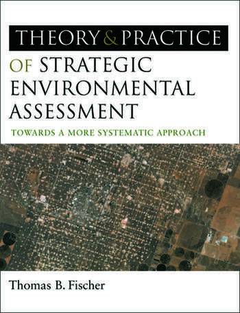 The Theory and Practice of Strategic Environmental Assessment Towards a More Systematic Approach book cover
