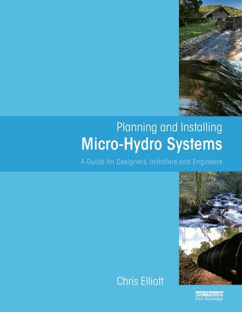 Planning and Installing Micro-Hydro Systems A Guide for Designers, Installers and Engineers book cover