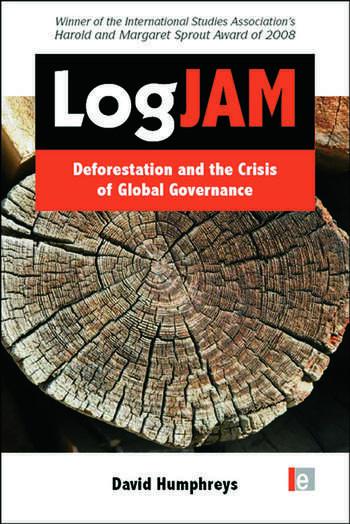 Logjam Deforestation and the Crisis of Global Governance book cover