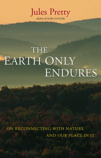 The Earth Only Endures On Reconnecting with Nature and Our Place in It book cover
