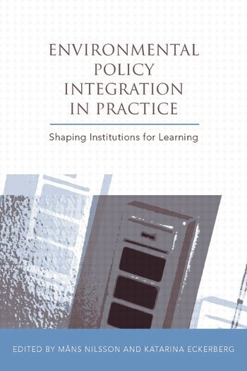Environmental Policy Integration in Practice Shaping Institutions for Learning book cover
